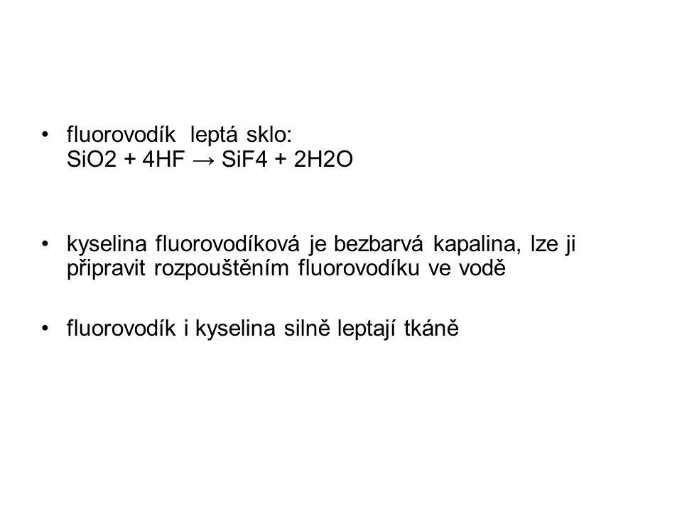 fluorovodík leptá sklo: SiO2 + 4HF → SiF4 + 2H2O