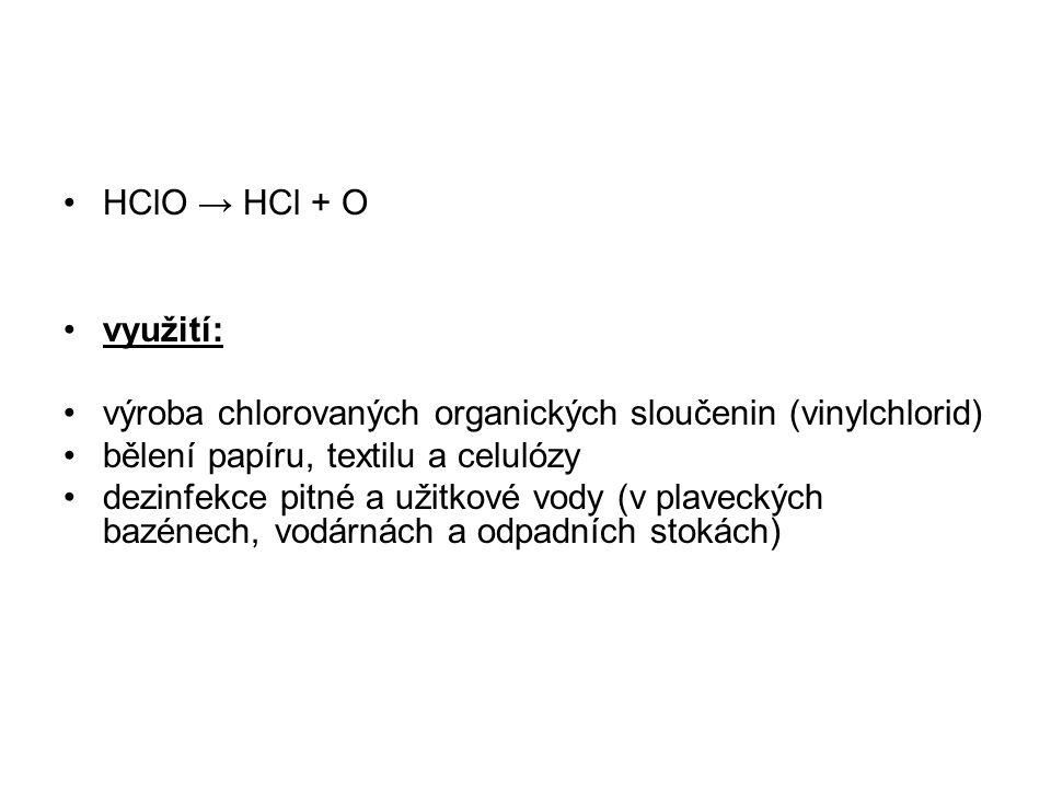 HClO → HCl + O využití: výroba chlorovaných organických sloučenin (vinylchlorid) bělení papíru, textilu a celulózy.