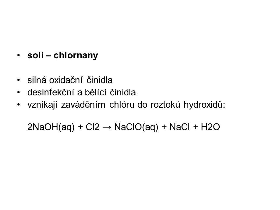 soli – chlornany silná oxidační činidla. desinfekční a bělící činidla. vznikají zaváděním chlóru do roztoků hydroxidů: