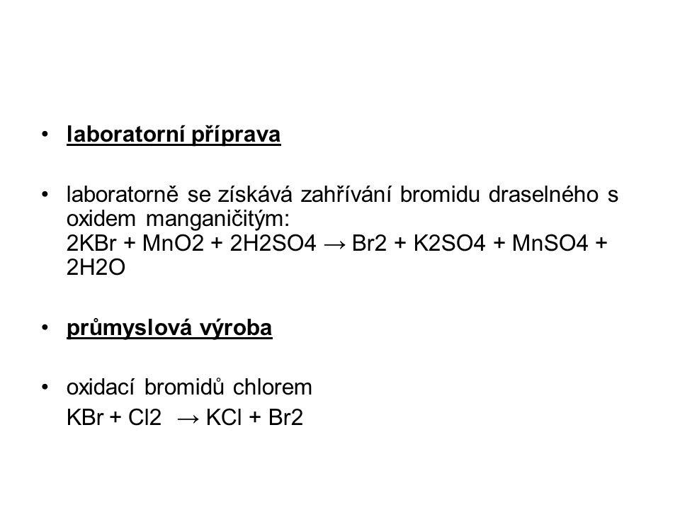 laboratorní příprava laboratorně se získává zahřívání bromidu draselného s oxidem manganičitým: 2KBr + MnO2 + 2H2SO4 → Br2 + K2SO4 + MnSO4 + 2H2O.
