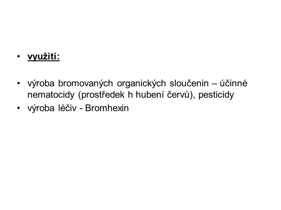 využití: výroba bromovaných organických sloučenin – účinné nematocidy (prostředek h hubení červů), pesticidy.