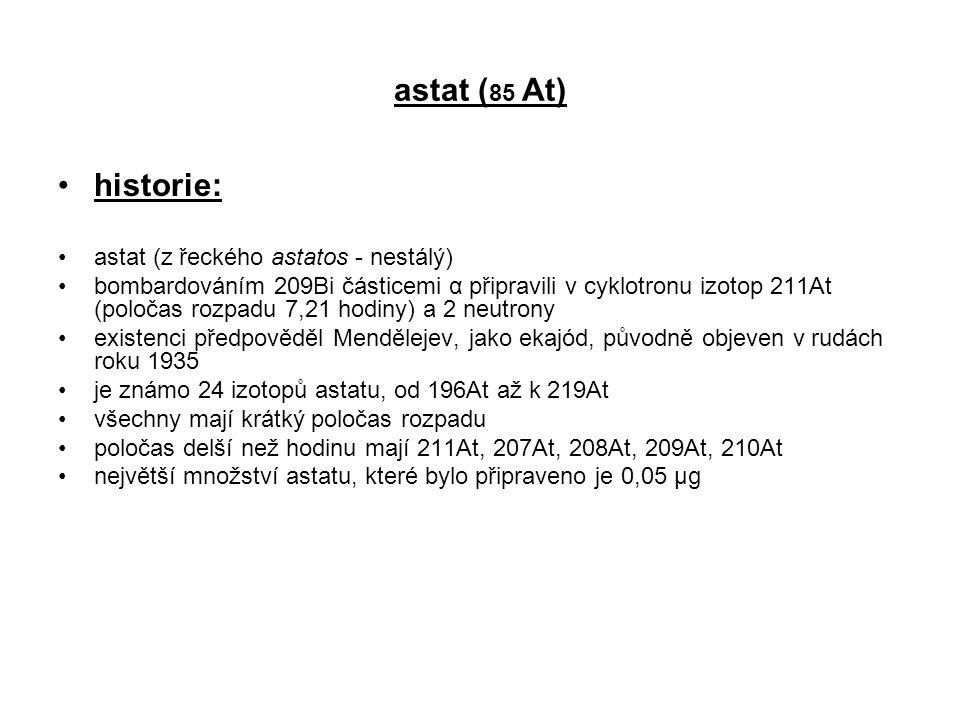 astat (85 At) historie: astat (z řeckého astatos - nestálý)