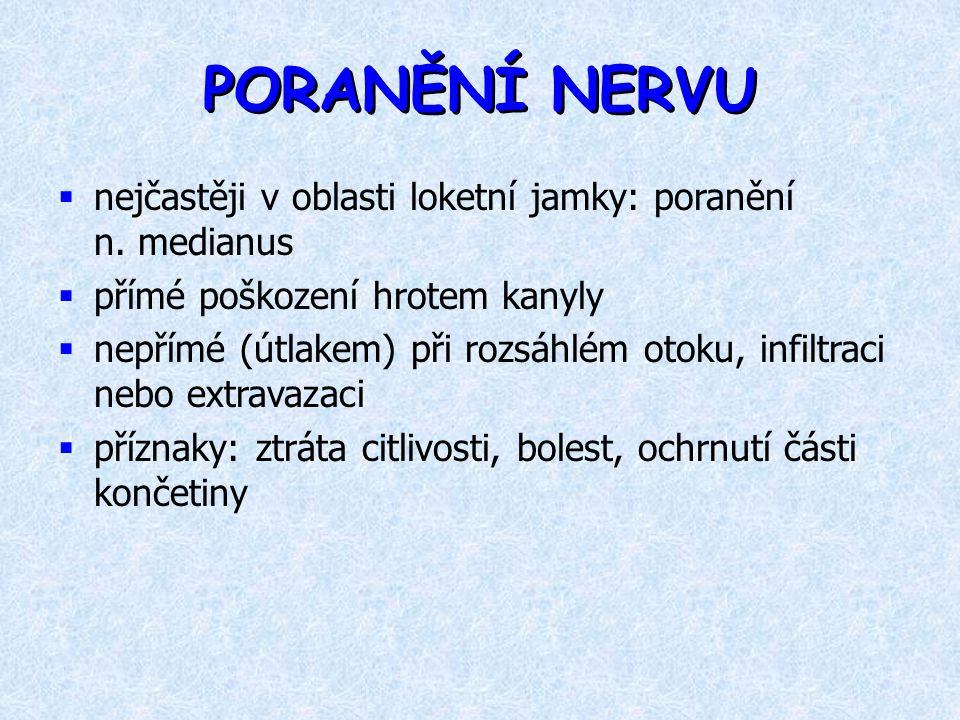 PORANĚNÍ NERVU nejčastěji v oblasti loketní jamky: poranění n. medianus. přímé poškození hrotem kanyly.