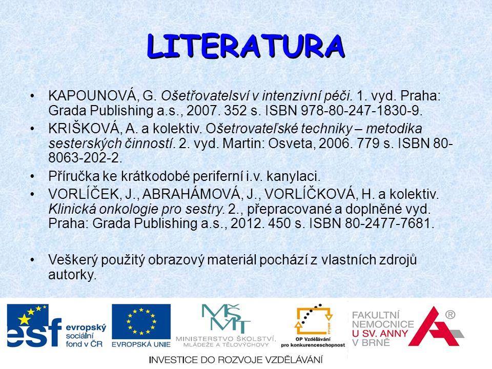 LITERATURA KAPOUNOVÁ, G. Ošetřovatelsví v intenzivní péči. 1. vyd. Praha: Grada Publishing a.s., 2007. 352 s. ISBN 978-80-247-1830-9.