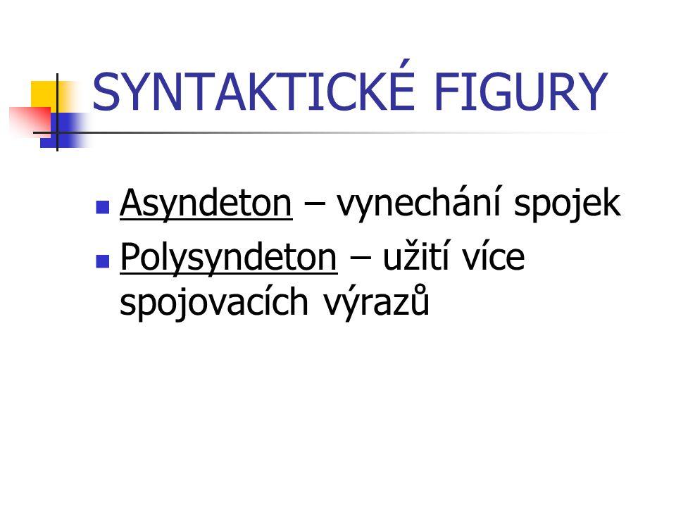 SYNTAKTICKÉ FIGURY Asyndeton – vynechání spojek