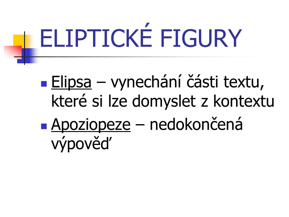 ELIPTICKÉ FIGURY Elipsa – vynechání části textu, které si lze domyslet z kontextu.