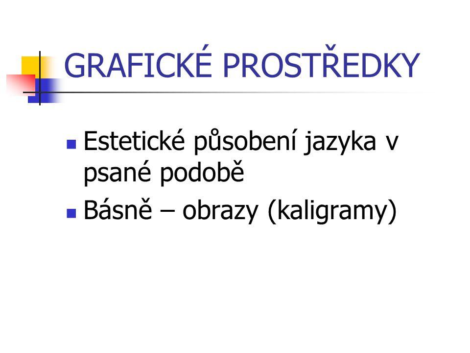 GRAFICKÉ PROSTŘEDKY Estetické působení jazyka v psané podobě