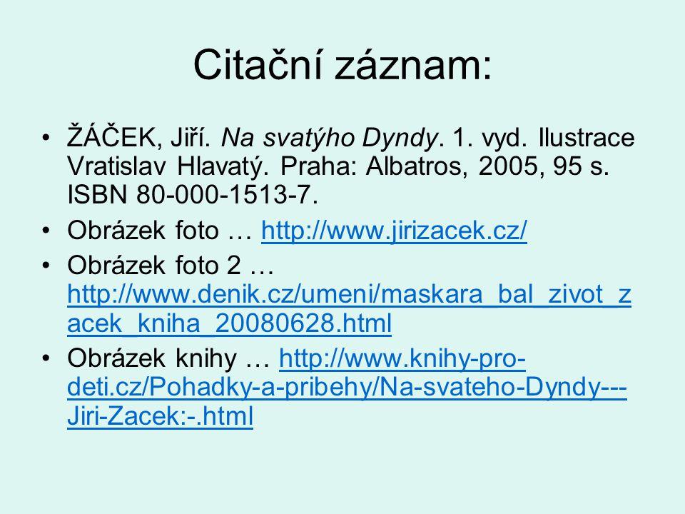 Citační záznam: ŽÁČEK, Jiří. Na svatýho Dyndy. 1. vyd. Ilustrace Vratislav Hlavatý. Praha: Albatros, 2005, 95 s. ISBN 80-000-1513-7.