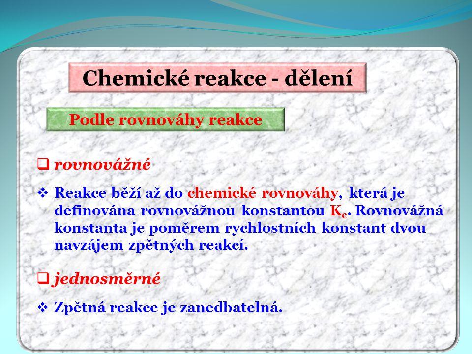Chemické reakce - dělení Podle rovnováhy reakce