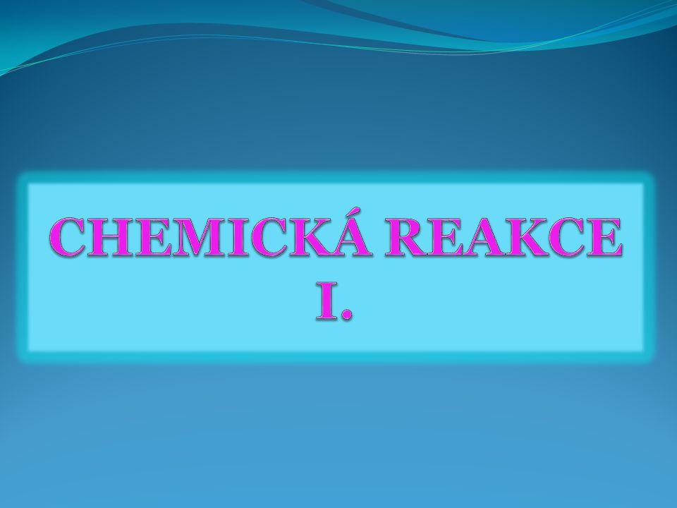 CHEMICKÁ REAKCE I.