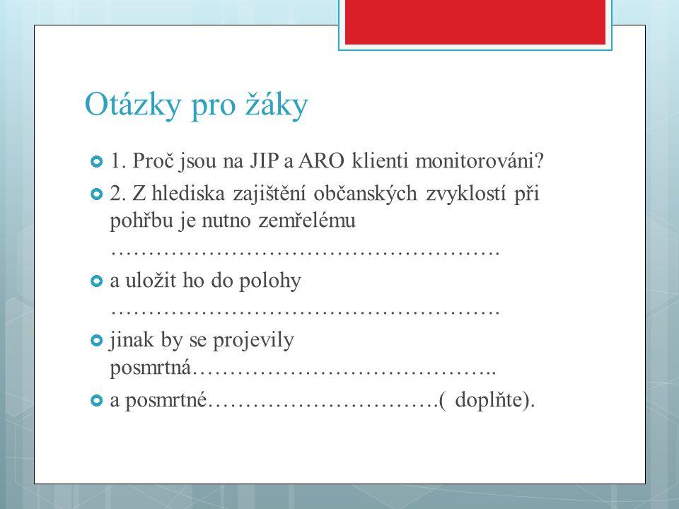Otázky pro žáky 1. Proč jsou na JIP a ARO klienti monitorováni