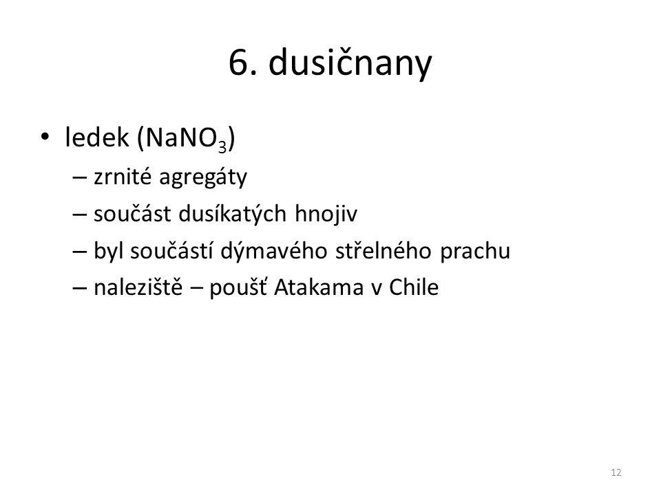 6. dusičnany ledek (NaNO3) zrnité agregáty součást dusíkatých hnojiv