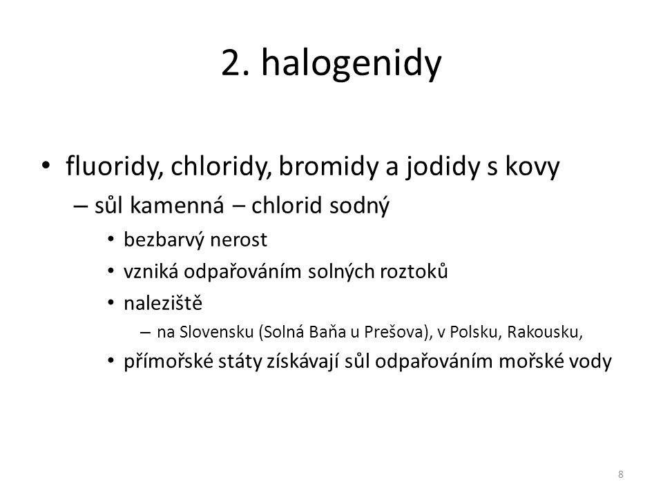 2. halogenidy fluoridy, chloridy, bromidy a jodidy s kovy