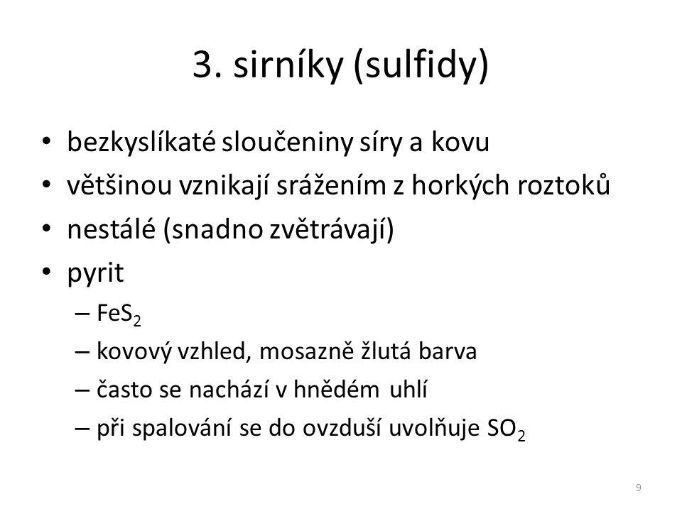 3. sirníky (sulfidy) bezkyslíkaté sloučeniny síry a kovu