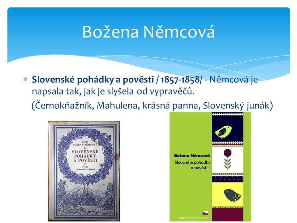 Božena Němcová Slovenské pohádky a pověsti / 1857-1858/ - Němcová je napsala tak, jak je slyšela od vypravěčů.