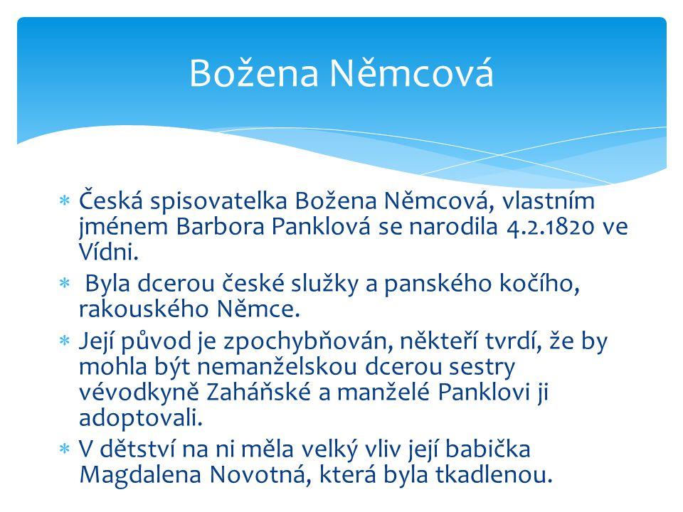 Božena Němcová Česká spisovatelka Božena Němcová, vlastním jménem Barbora Panklová se narodila 4.2.1820 ve Vídni.