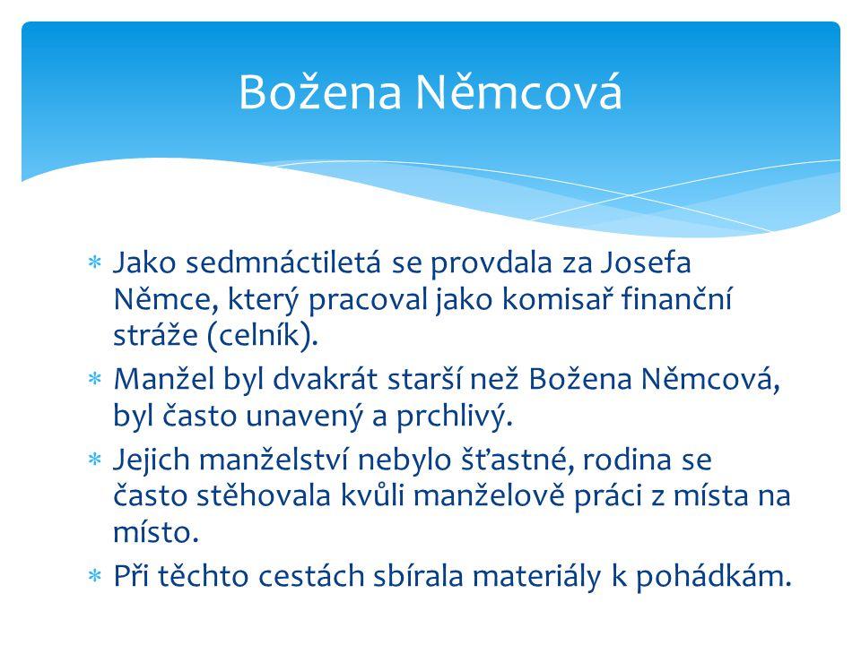 Božena Němcová Jako sedmnáctiletá se provdala za Josefa Němce, který pracoval jako komisař finanční stráže (celník).
