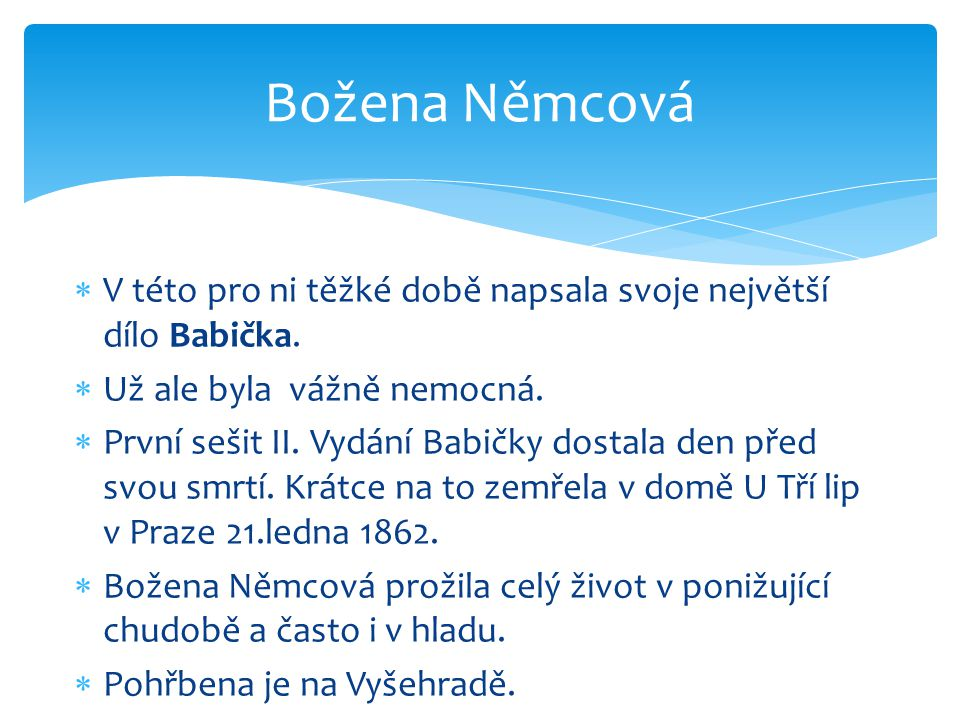 Božena Němcová V této pro ni těžké době napsala svoje největší dílo Babička. Už ale byla vážně nemocná.