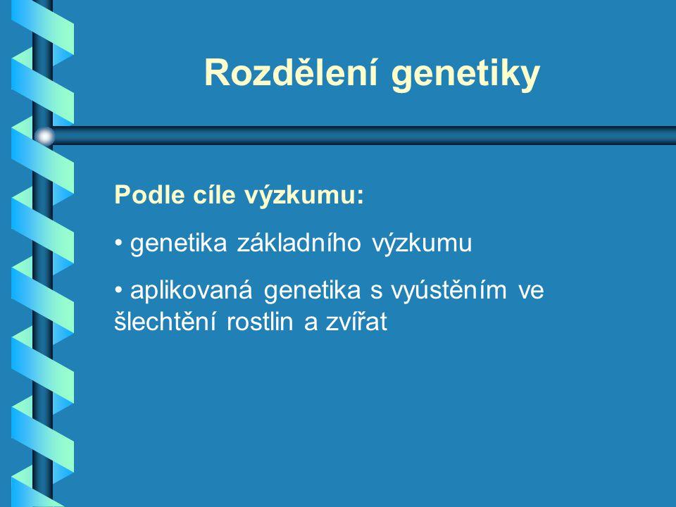 Rozdělení genetiky Podle cíle výzkumu: genetika základního výzkumu