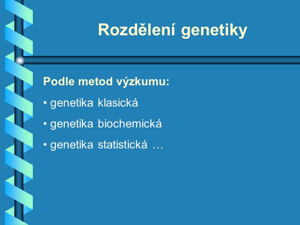 Rozdělení genetiky Podle metod výzkumu: genetika klasická