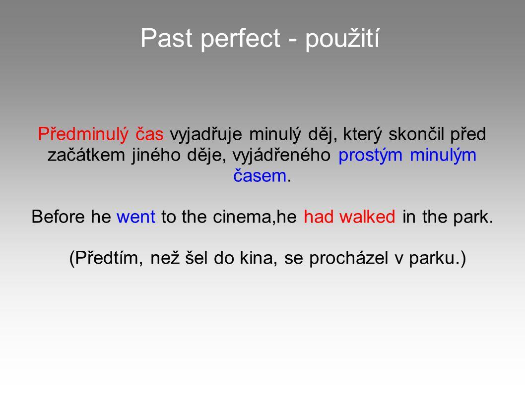 Past perfect - použití Předminulý čas vyjadřuje minulý děj, který skončil před začátkem jiného děje, vyjádřeného prostým minulým časem.