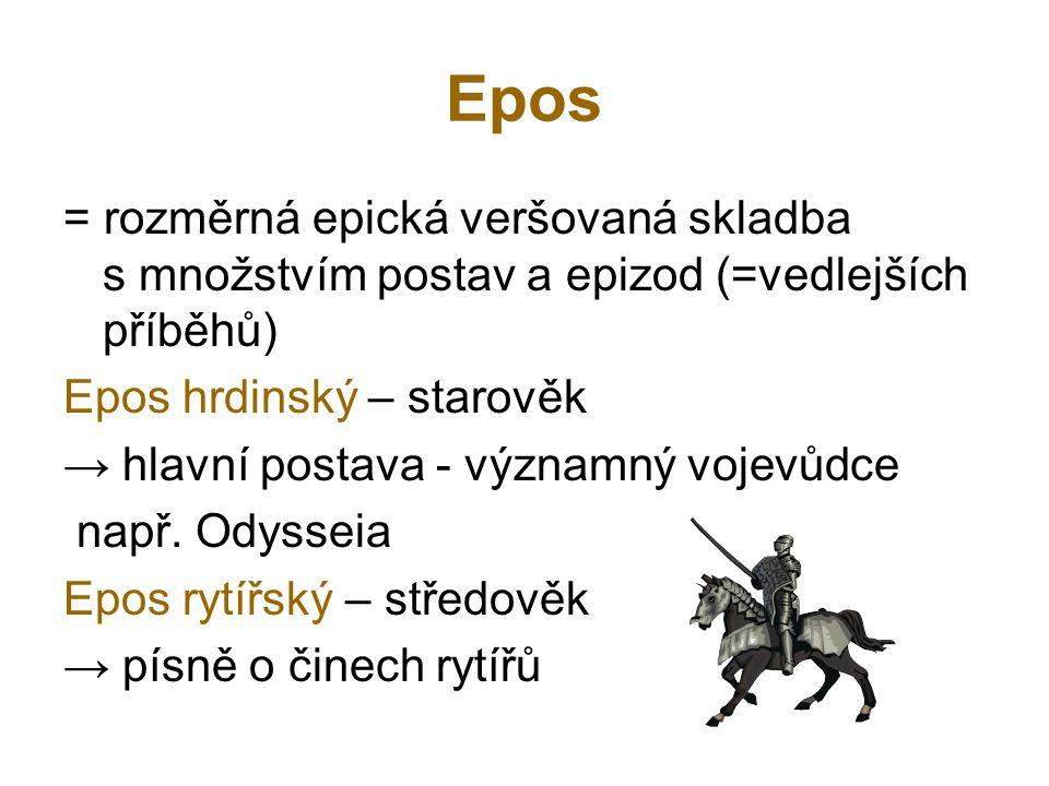 Epos = rozměrná epická veršovaná skladba s množstvím postav a epizod (=vedlejších příběhů) Epos hrdinský – starověk.