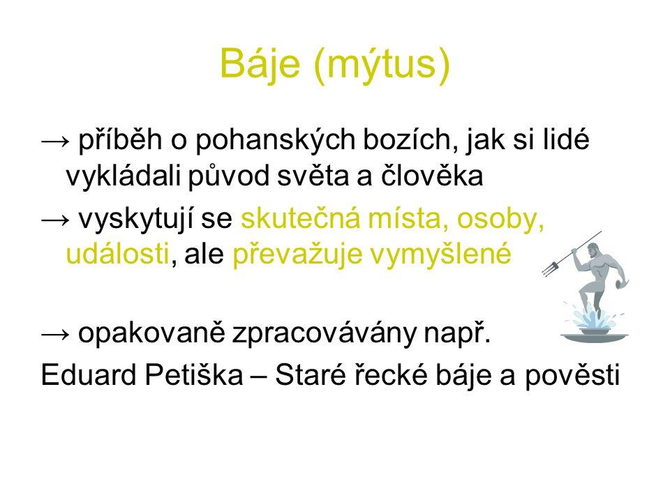 Báje (mýtus) → příběh o pohanských bozích, jak si lidé vykládali původ světa a člověka.