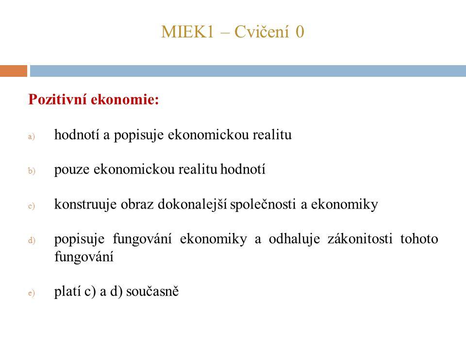 MIEK1 – Cvičení 0 Pozitivní ekonomie: