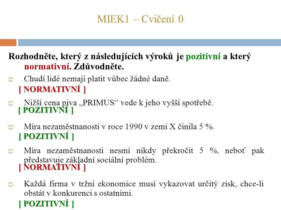 MIEK1 – Cvičení 0 Rozhodněte, který z následujících výroků je pozitivní a který normativní. Zdůvodněte.