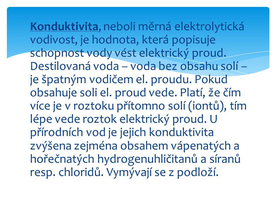 Konduktivita, neboli měrná elektrolytická vodivost, je hodnota, která popisuje schopnost vody vést elektrický proud.