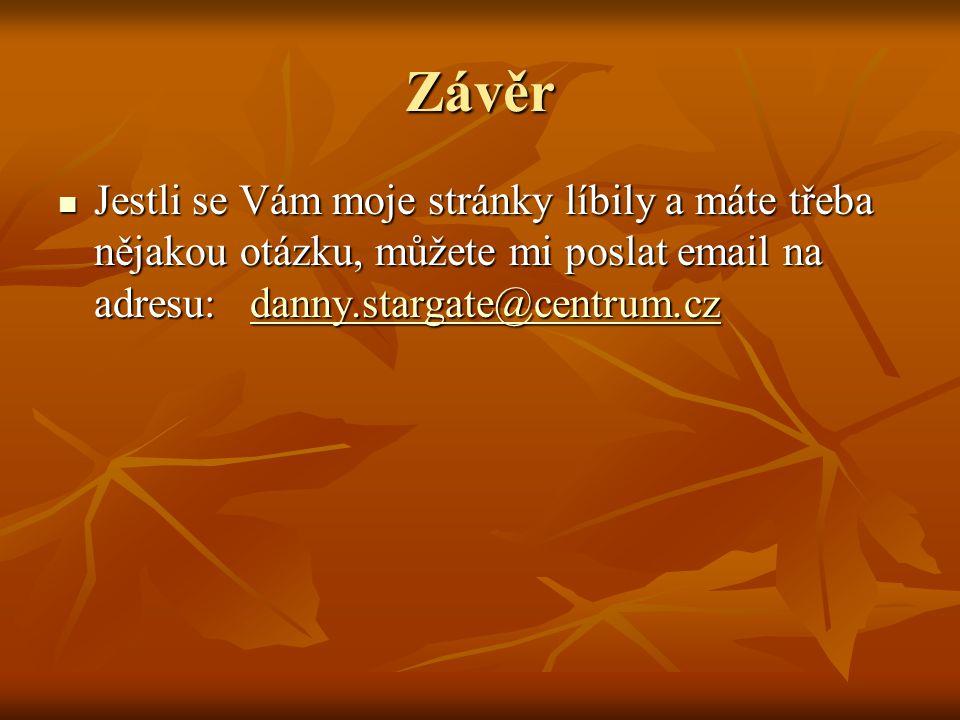 Závěr Jestli se Vám moje stránky líbily a máte třeba nějakou otázku, můžete mi poslat email na adresu: danny.stargate@centrum.cz.