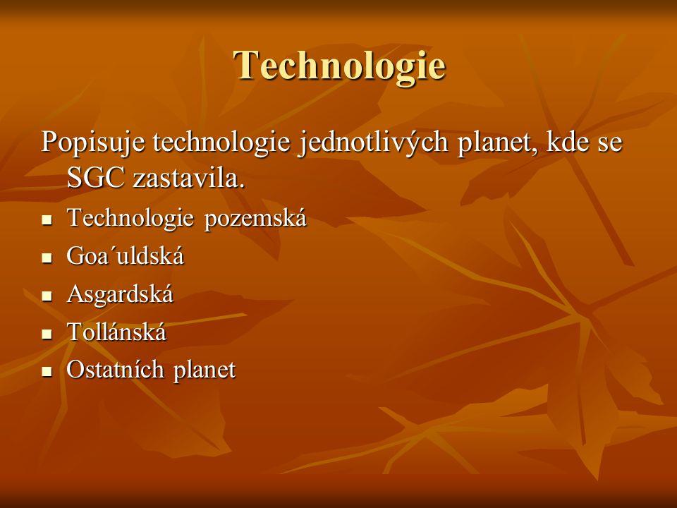 Technologie Popisuje technologie jednotlivých planet, kde se SGC zastavila. Technologie pozemská. Goa´uldská.