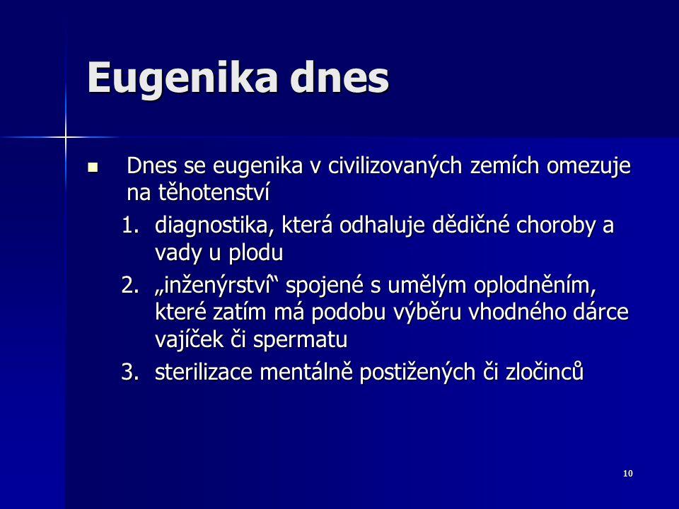 Eugenika dnes Dnes se eugenika v civilizovaných zemích omezuje na těhotenství. diagnostika, která odhaluje dědičné choroby a vady u plodu.