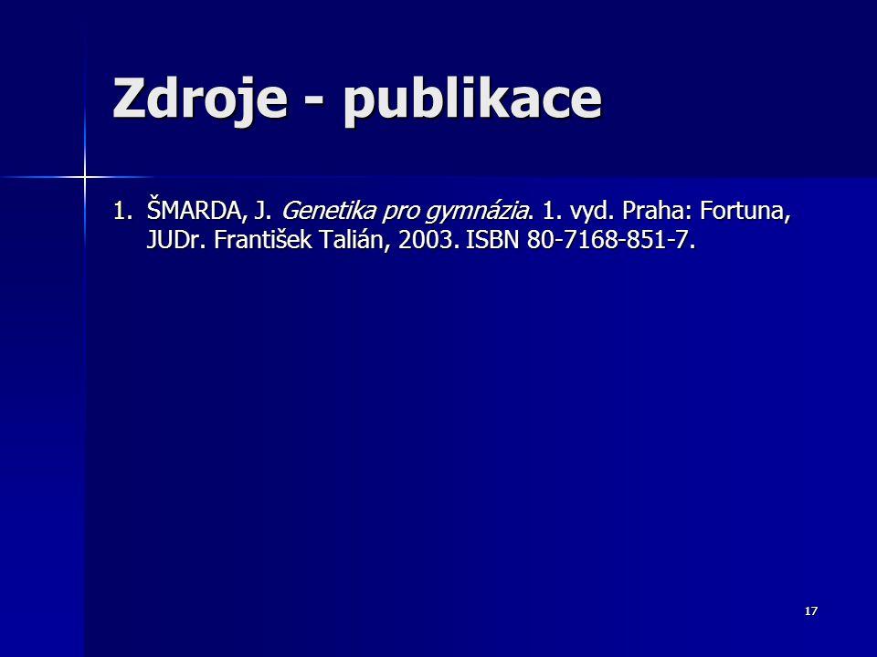 Zdroje - publikace ŠMARDA, J. Genetika pro gymnázia. 1. vyd. Praha: Fortuna, JUDr. František Talián, 2003. ISBN 80-7168-851-7.
