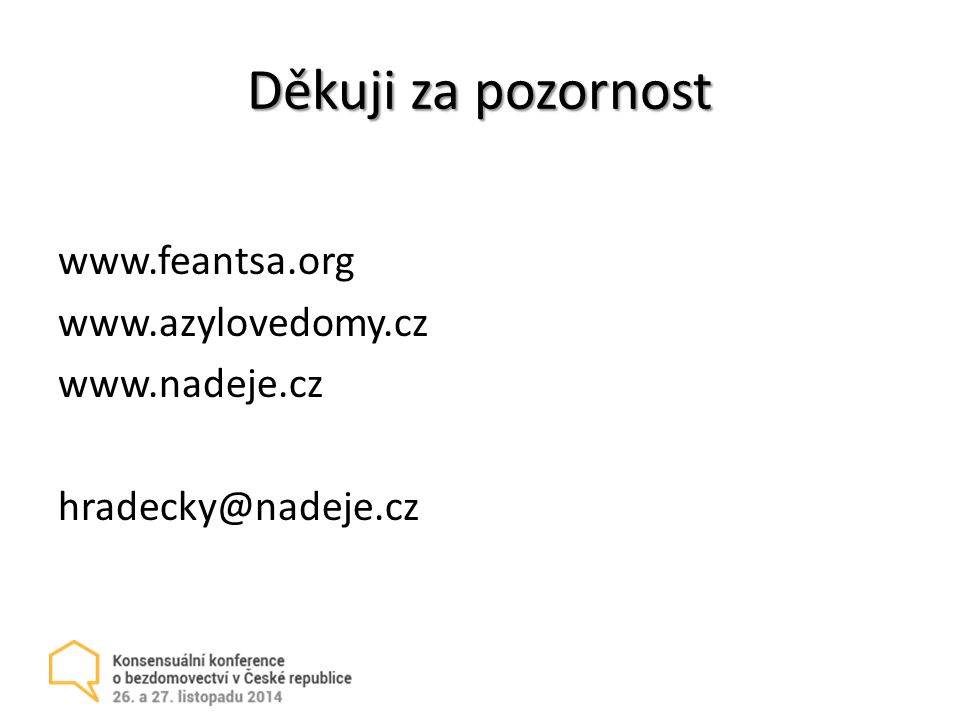 Děkuji za pozornost www.feantsa.org www.azylovedomy.cz www.nadeje.cz