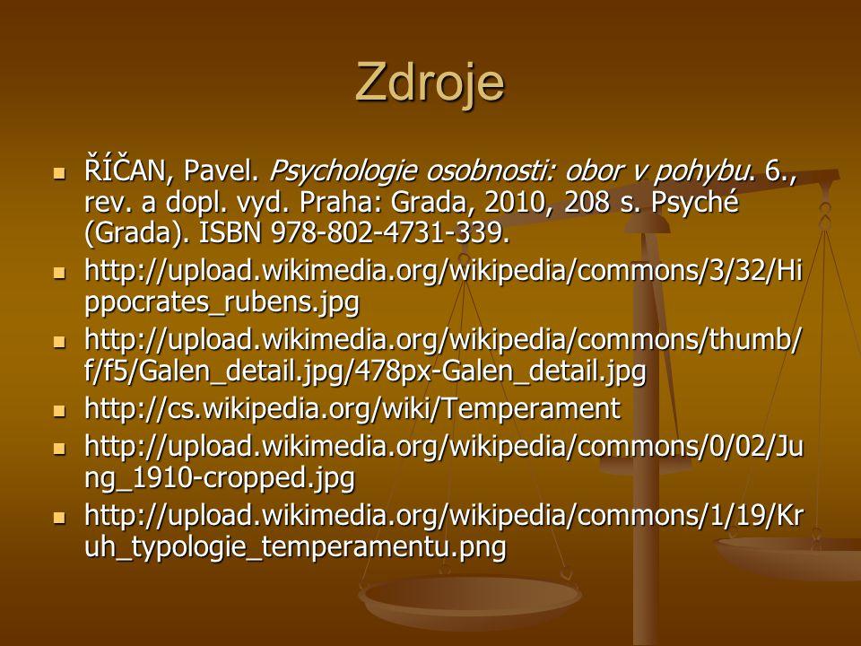 Zdroje ŘÍČAN, Pavel. Psychologie osobnosti: obor v pohybu. 6., rev. a dopl. vyd. Praha: Grada, 2010, 208 s. Psyché (Grada). ISBN 978-802-4731-339.