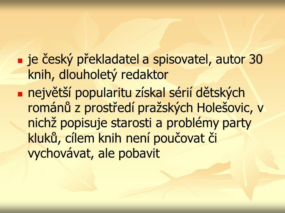 je český překladatel a spisovatel, autor 30 knih, dlouholetý redaktor