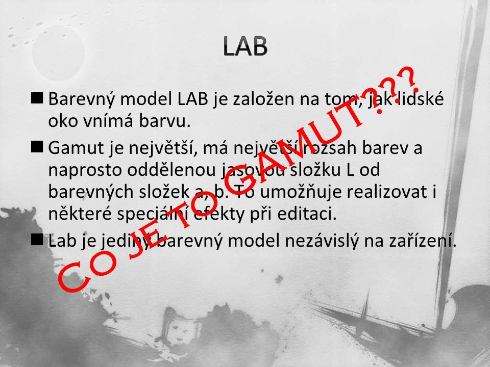 LAB Barevný model LAB je založen na tom, jak lidské oko vnímá barvu.