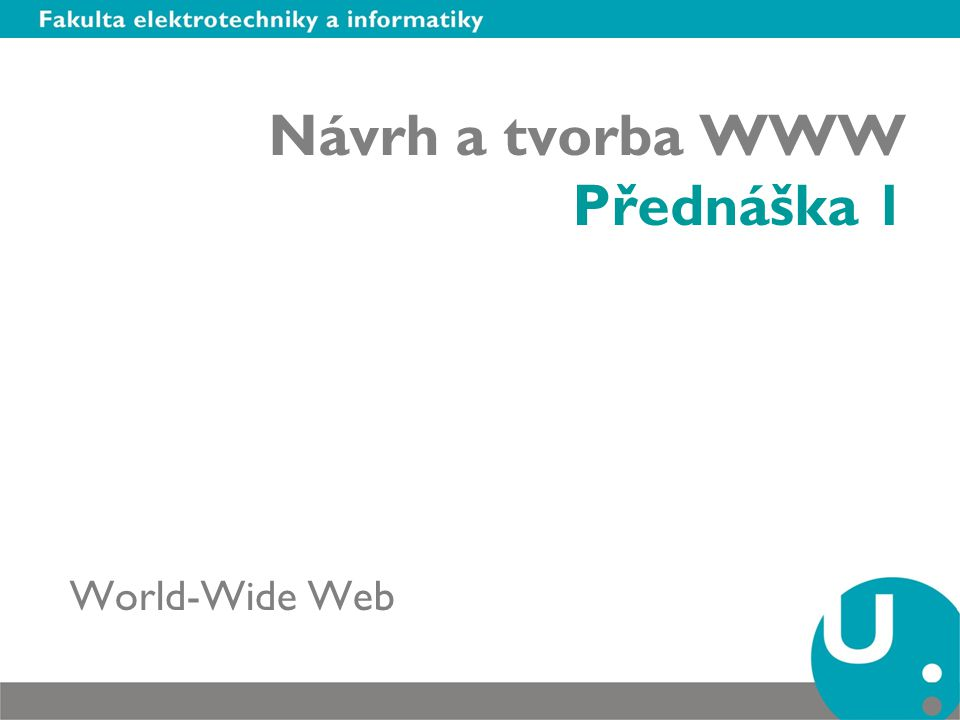 Návrh a tvorba WWW Přednáška 1