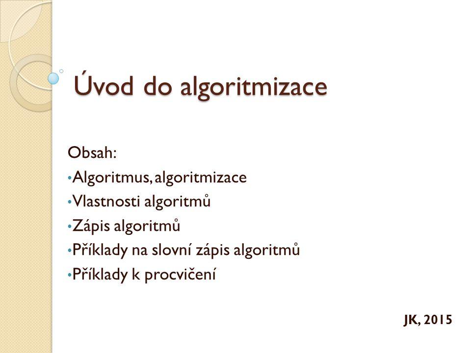 Úvod do algoritmizace Obsah: Algoritmus, algoritmizace
