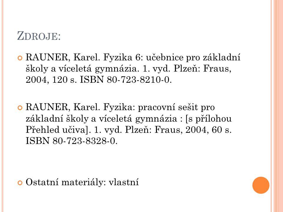 Zdroje: RAUNER, Karel. Fyzika 6: učebnice pro základní školy a víceletá gymnázia. 1. vyd. Plzeň: Fraus, 2004, 120 s. ISBN 80-723-8210-0.