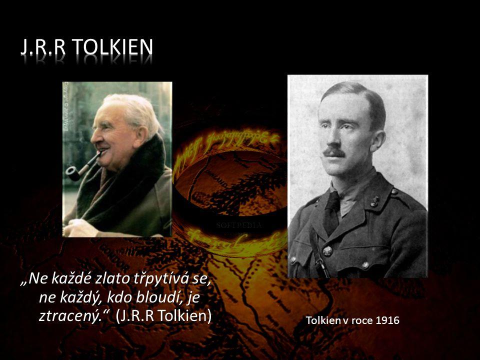 """J.R.R Tolkien """"Ne každé zlato třpytívá se, ne každý, kdo bloudí, je ztracený. (J.R.R Tolkien) Tolkien v roce 1916."""