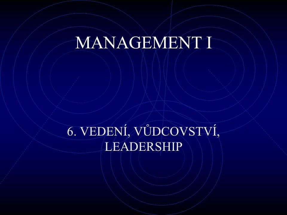 6. VEDENÍ, VŮDCOVSTVÍ, LEADERSHIP