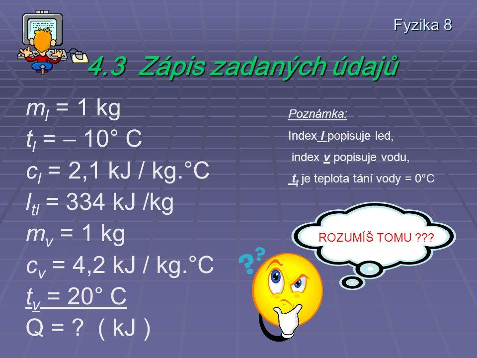 4.3 Zápis zadaných údajů ml = 1 kg tl = – 10° C cl = 2,1 kJ / kg.°C