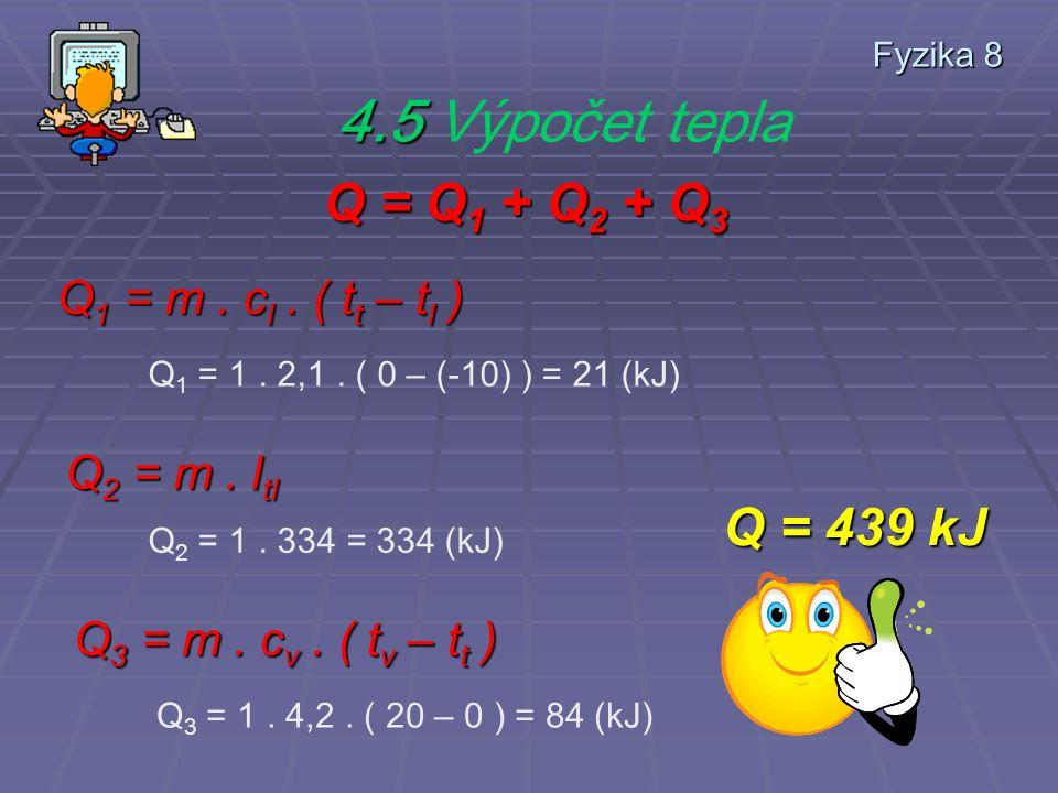 Q = Q1 + Q2 + Q3 Q = 439 kJ 4.5 Výpočet tepla