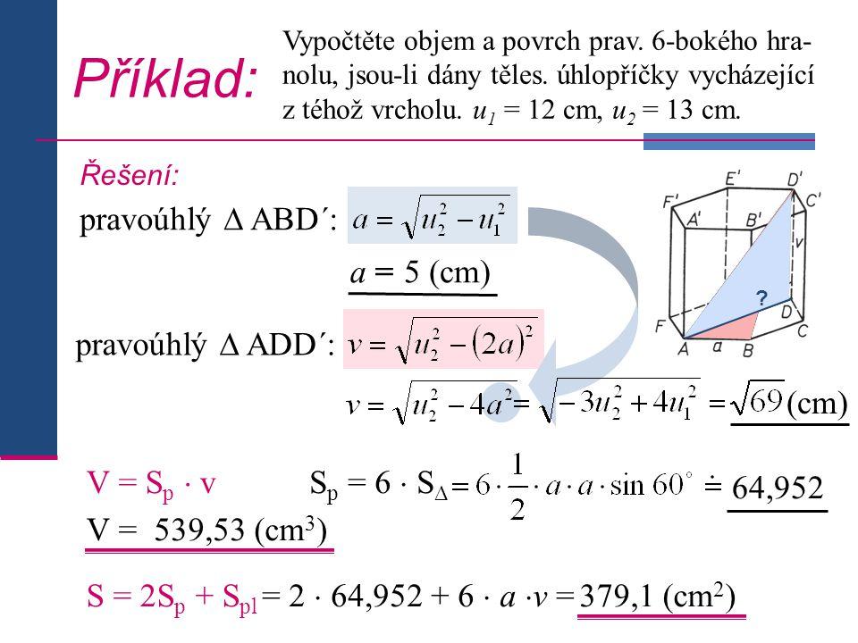 Příklad: pravoúhlý ∆ ABD´: a = 5 (cm) pravoúhlý ∆ ADD´: (cm)
