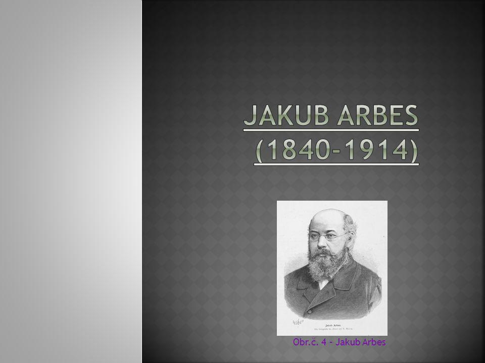 Jakub Arbes (1840-1914) Obr.č. 4 – Jakub Arbes