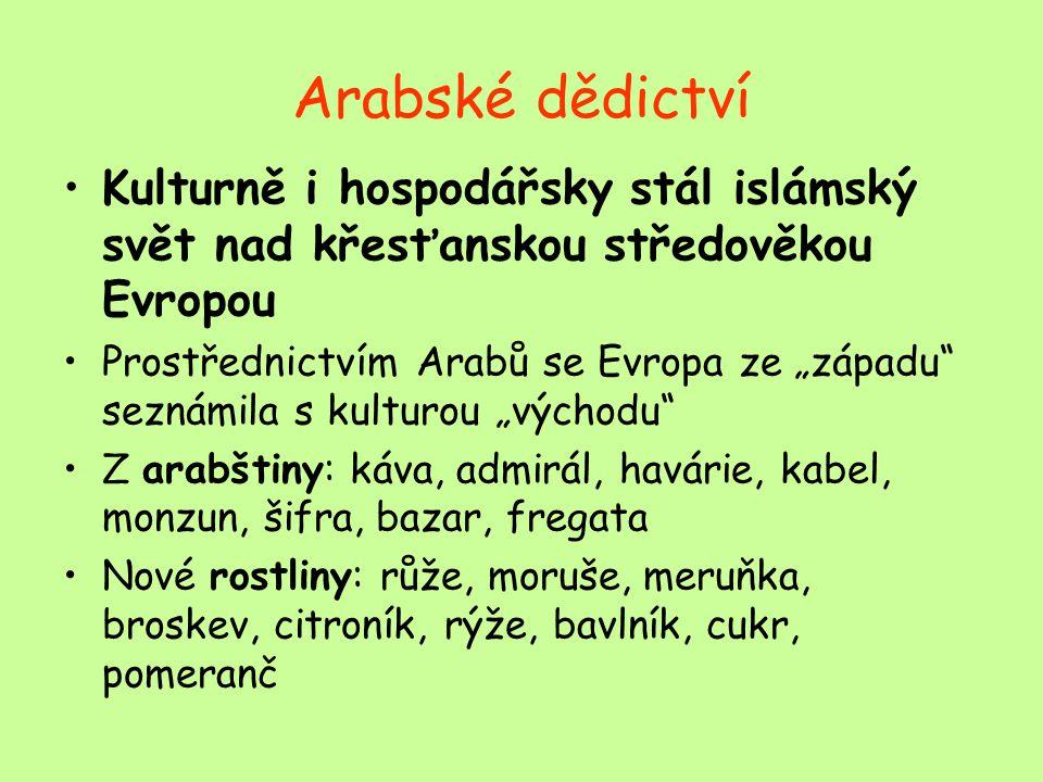 Arabské dědictví Kulturně i hospodářsky stál islámský svět nad křesťanskou středověkou Evropou.
