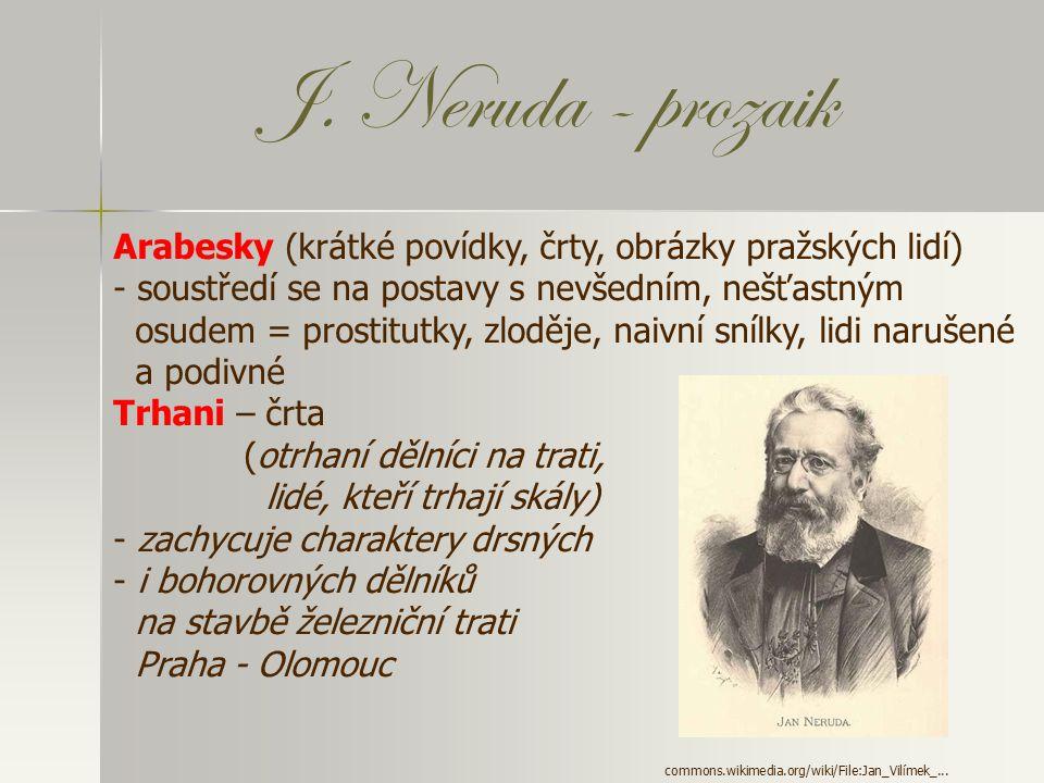 J. Neruda - prozaik Arabesky (krátké povídky, črty, obrázky pražských lidí) soustředí se na postavy s nevšedním, nešťastným.