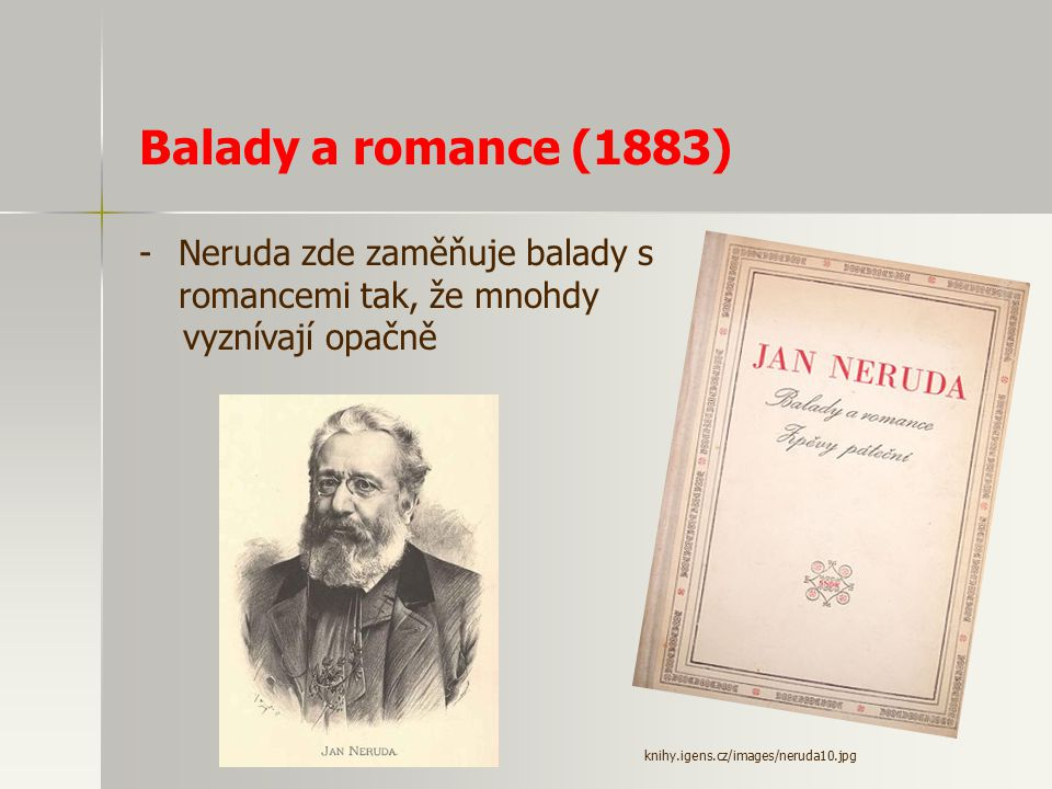 Balady a romance (1883) Neruda zde zaměňuje balady s romancemi tak, že mnohdy.